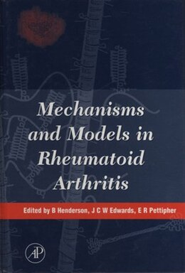 Book Mechanisms and Models in Rheumatoid Arthritis by B. Henderson