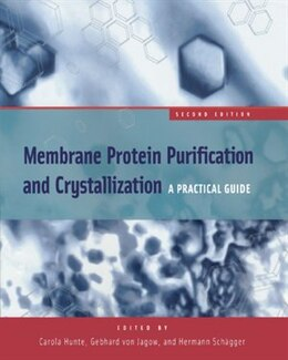 Book Membrane Protein Purification and Crystallization: A Practical Guide by Carola Hunte