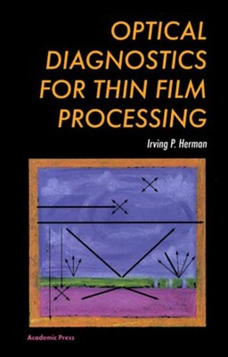 Book Optical Diagnostics for Thin Film Processing by Irving P. Herman