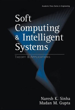 Book Soft Computing and Intelligent Systems: Theory and Applications by Madan M. Gupta