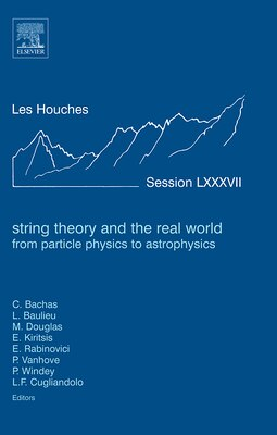 Book String Theory and the Real World: From Particle Physics To Astrophysics: Lecture Notes Of The Les… by C. Bachas