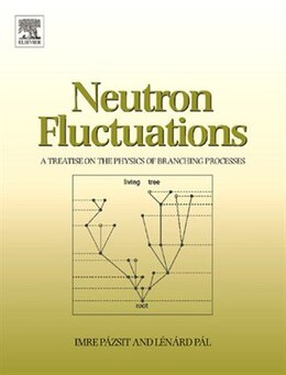 Book Neutron Fluctuations: A Treatise on the Physics of Branching Processes by Imre Pazsit