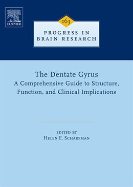 Book The Dentate Gyrus: A Comprehensive Guide to Structure, Function, and Clinical Implications by Helen E. Scharfman