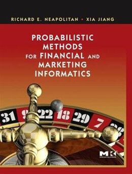Book Probabilistic Methods for Financial and Marketing Informatics by Richard E. Neapolitan