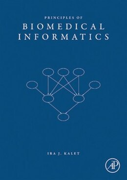 Book Principles of Biomedical Informatics by Ira J. Kalet, PhD