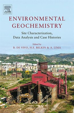 Book Environmental Geochemistry: Site Characterization, Data Analysis and Case Histories by Harvey Belkin