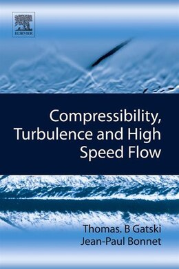 Book Compressibility, Turbulence and High Speed Flow by Thomas B. Gatski