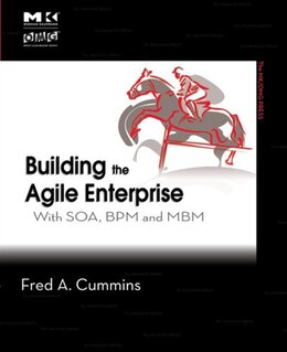 Book Building the Agile Enterprise: With SOA, BPM and MBM by Fred A. Cummins