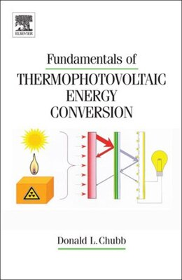Book Fundamentals of Thermophotovoltaic Energy Conversion by Donald Chubb
