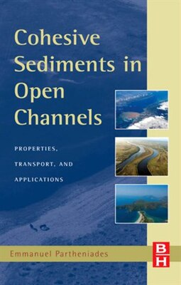 Book Cohesive Sediments in Open Channels: Erosion, Transport and Deposition by Emmanuel Partheniades