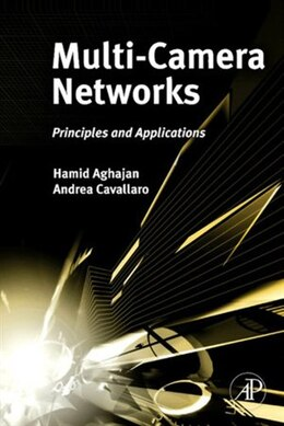 Book Multi-Camera Networks: Principles and Applications by Hamid Aghajan