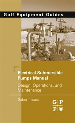 Book Electrical Submersible Pumps Manual: Design, Operations, and Maintenance by Gabor Takacs