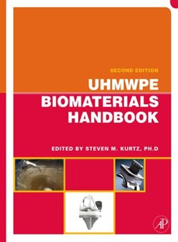 Book UHMWPE Biomaterials Handbook: Ultra High Molecular Weight Polyethylene in Total Joint Replacement… by Steven M. Kurtz