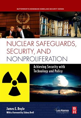 Book Nuclear Safeguards, Security and Nonproliferation: Achieving Security with Technology and Policy by James Doyle