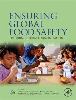 Book Ensuring Global Food Safety: Exploring Global Harmonization by Christine Boisrobert