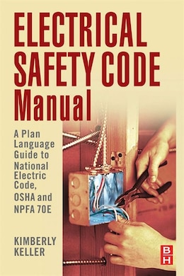 Book Electrical Safety Code Manual: A Plain Language Guide to National Electrical Code, OSHA and NFPA 70E by Kimberley Keller