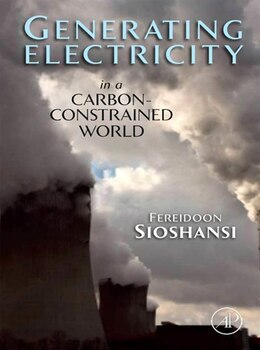 Book Generating Electricity in a Carbon-Constrained World by Fereidoon P. Sioshansi