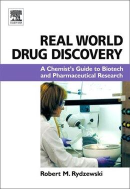 Book Real World Drug Discovery: A Chemist's Guide to Biotech and Pharmaceutical Research by Robert M. Rydzewski