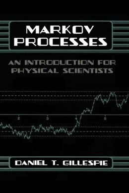 Book Markov Processes: An Introduction for Physical Scientists by Daniel T. Gillespie