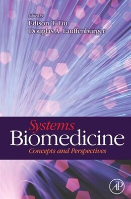 Book Systems Biomedicine: Concepts and Perspectives by Edison T. Liu