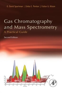 Book Gas Chromatography And Mass Spectrometry: A Practical Guide by O. David Sparkman