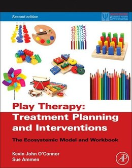 Book Play Therapy Treatment Planning and Interventions: The Ecosystemic Model and Workbook by Kevin John O'Connor
