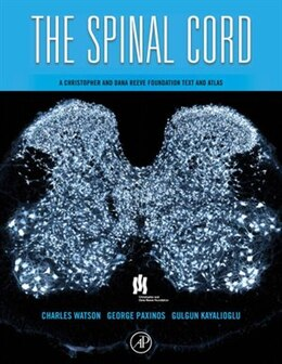 Book The Spinal Cord: A Christopher and Dana Reeve Foundation Text and Atlas by Charles Watson
