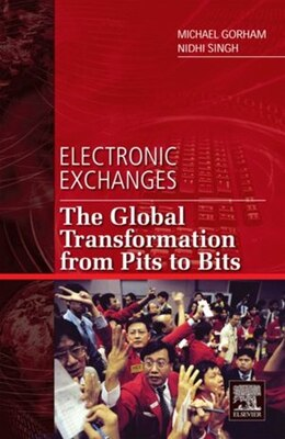Book Electronic Exchanges: The Global Transformation from Pits to Bits by Michael Gorham