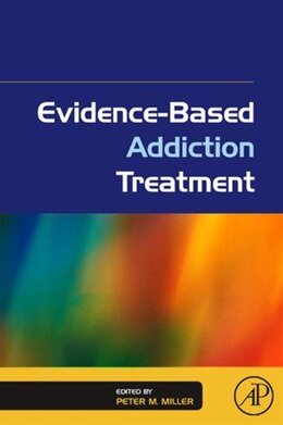 Book Evidence-Based Addiction Treatment by Peter M. Miller