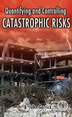 Book Quantifying and Controlling Catastrophic Risks by B. John Garrick