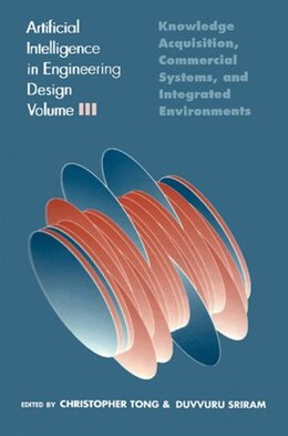 Book Artificial Intelligence in Engineering Design: Volume III: Knowledge Acquisition, Commercial… by Christopher Tong