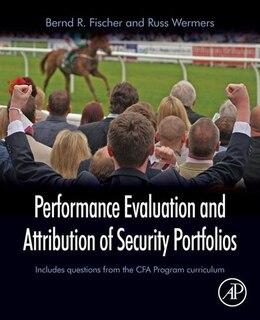 Book Performance Evaluation and Attribution of Security Portfolios by Bernd R. Fischer
