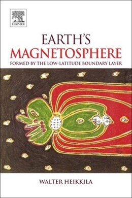 Book Earth's Magnetosphere: Formed by the Low-Latitude Boundary Layer by W.J. Heikkila