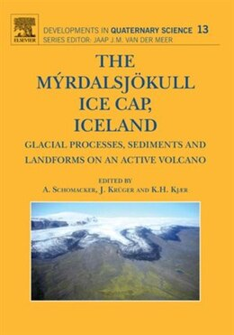 Book The Myrdalsjokull Ice Cap, Iceland: Glacial Processes, Sediments and Landforms on an Active Volcano by Anders Schomacker