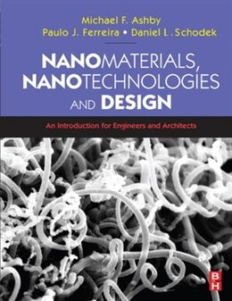 Book Nanomaterials, Nanotechnologies and Design: An Introduction for Engineers and Architects by Daniel L. Schodek