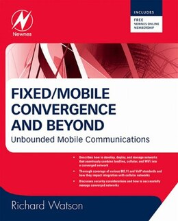 Book Fixed/Mobile Convergence and Beyond: Unbounded Mobile Communications by Richard Watson