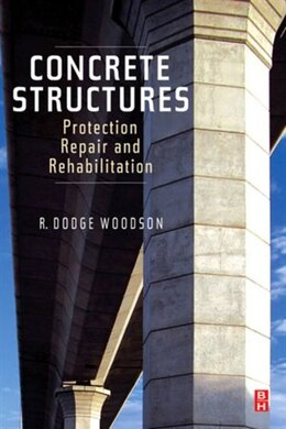 Book Concrete Structures: Protection, Repair and Rehabilitation by R. Dodge Woodson