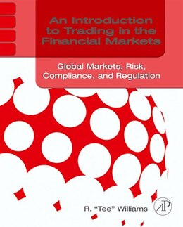 Book An Introduction To Trading In The Financial Markets: Global Markets, Risk, Compliance, and… by R. Tee Williams