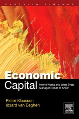 Book Economic Capital: How It Works, and What Every Manager Needs to Know by Pieter Klaassen
