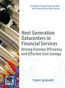 Book Next Generation Data Centers in Financial Services: Driving Extreme Efficiency and Effective Cost… by Tony Bishop