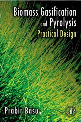 Book Biomass Gasification and Pyrolysis: Practical Design and Theory by Prabir Basu