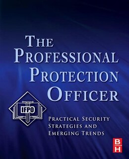Book The Professional Protection Officer: Practical Security Strategies and Emerging Trends by Ifpo