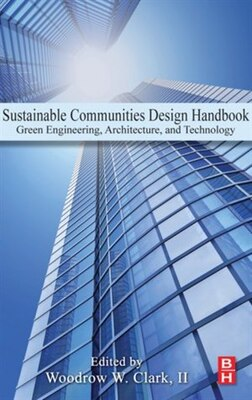 Book Sustainable Communities Design Handbook: Green Engineering, Architecture, and Technology by Woodrow W. Clark III