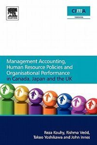 Book Management Accounting, Human Resource Policies And Organisational Performance In Canada, Japan And… by Reza Kouhy