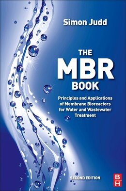 Book The Mbr Book: Principles and Applications of Membrane Bioreactors for Water and Wastewater Treatment by Simon Judd