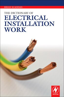 Book The Dictionary of Electrical Installation Work by Brian Scaddan
