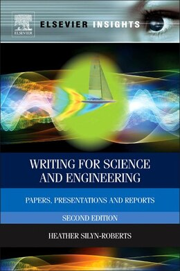 Book Writing For Science And Engineering: Papers, Presentations And Reports by Heather Silyn-roberts