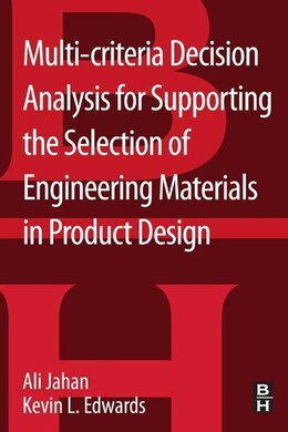Book Multi-criteria Decision Analysis for Supporting the Selection of Engineering Materials in Product… by Ali Jahan, Ph.D.