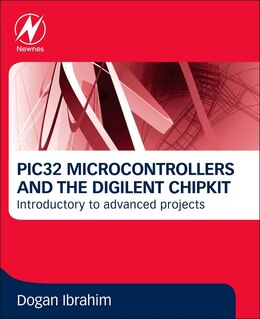 Book Pic32 Microcontrollers And The Digilent Chipkit: Introductory To Advanced Projects by Dogan Ibrahim
