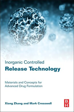 Book Inorganic Controlled Release Technology: Materials And Concepts For Advanced Drug Formulation by Xiang Zhang